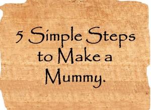 5 Steps to Make a Mummy