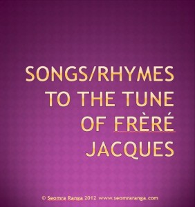 Songs/Rhymes to the Tune of Frere Jacques