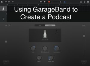 Using GarageBand to Create a Podcast
